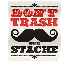 Don't trash the stache Poster