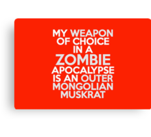 My weapon of choice in a Zombie Apocalypse is an Outer Mongolian muskrat Canvas Print