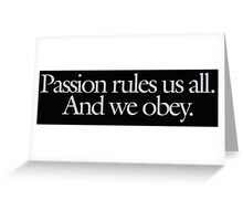 Buffy - Passion rules us all. And we obey. Greeting Card