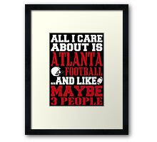 ALL I CARE ABOUT IS ATLANTA FOOTBALL Framed Print