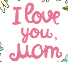 i love you, Mom Sticker