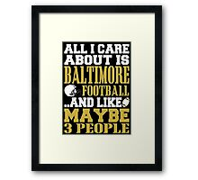 ALL I CARE ABOUT IS BALTIMORE FOOTBALL Framed Print