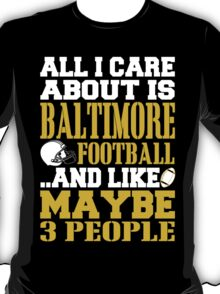 ALL I CARE ABOUT IS BALTIMORE FOOTBALL T-Shirt