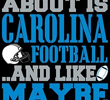 ALL I CARE ABOUT IS CAROLINA FOOTBALL by fancytees