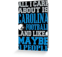 ALL I CARE ABOUT IS CAROLINA FOOTBALL Greeting Card