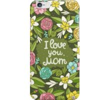 i love you, Mom iPhone Case/Skin