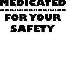 Heavily Medicated For Your Safety by addiyat