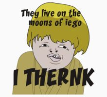 They live on the moons of iego I think... T-Shirt
