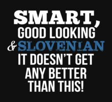 Smart Good Looking Slovenian T-shirt by musthavetshirts