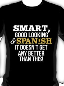 Smart Good Looking Spanish T-shirt T-Shirt