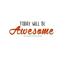 Today Will Be Awesome by pkcreative