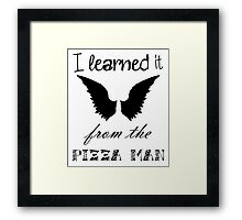 """""""I Learned it From the Pizza Man"""" Castiel Quote  Framed Print"""