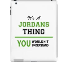It's a JORDANS thing, you wouldn't understand !! iPad Case/Skin