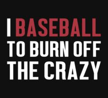 Burn Off The Crazy Baseball T-shirt by musthavetshirts