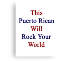 This Puerto Rican Will Rock Your World  Canvas Print