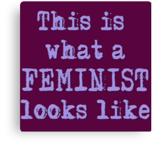 THIS IS WHAT A FEMINIST LOOKS LIKE Canvas Print