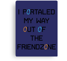 I Portaled My Way Out of the Friendzone - Black Text Canvas Print