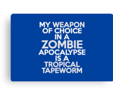My weapon of choice in a Zombie Apocalypse is a tropical tapeworm Canvas Print