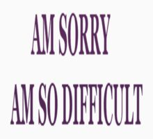 Am sorry am so difficult - T-Shirts & Hoodies by shamala