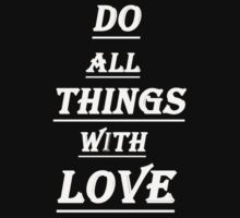Do All Things with Love - T-Shirts & Hoodies by Elegnt Arts
