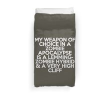 My weapon of choice in a Zombie Apocalypse is a lemming-zombie hybrid & a very high cliff Duvet Cover