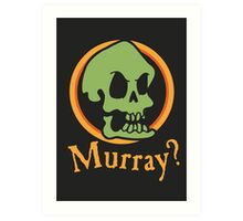 Murray? Art Print