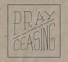 Pray Without Ceasing by Zeke Tucker