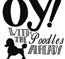 Oy With The Poodles Already! by Zoé Arseneau