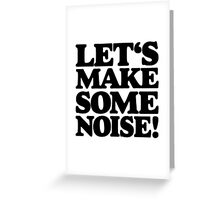 Let's make some noise! Greeting Card