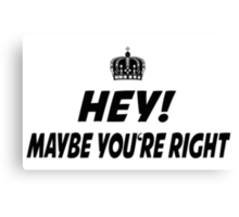 Maybe you're Right Canvas Print