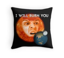 I Will Burn You 2.0 Throw Pillow