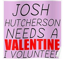 JOSH HUTCHERSON NEEDS A VALENTINE I VOLUNTEER Poster