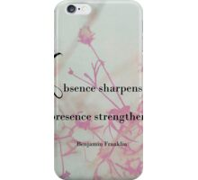 Absence sharpens love iPhone Case/Skin