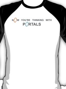 Now You're Thinking With Portals T-Shirt