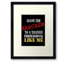 leave the sarcasm to me Framed Print