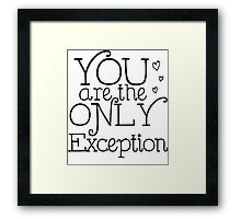 You are the only Exception Framed Print