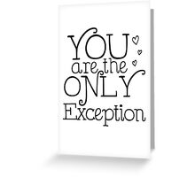 You are the only Exception Greeting Card