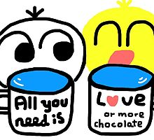All you need is love or more chocolate - Mokie Pokie by Mokie-Pokie