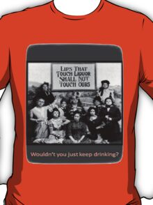 """""""Lips That Touch Liquor Shall Not Touch Ours"""" T-Shirt"""
