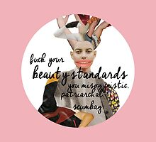 F*** Your Beauty Standards by p0mp0ms