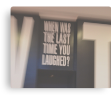 When was the Last Time You Laughed? Canvas Print