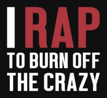 Burn Off The Crazy Rap T-shirt by musthavetshirts