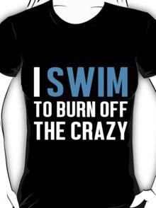 Burn Off The Crazy Swim T-shirt T-Shirt