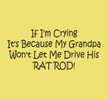If Im Crying Its Because My Grandpa Wont Let Me Drive Him Rat Rod Kids Clothes
