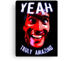 Yeah, Truly Amazing! Canvas Print