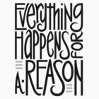 Everything Happens for a Reason T-shirt by mrana