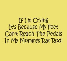 If Im Crying Its Because My Feet Cant Reach The Pedals In My Mommys Rat Rod Kids Clothes