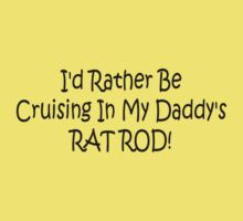Id Rather Be Cruising In My Daddys Rat Rod Kids Clothes