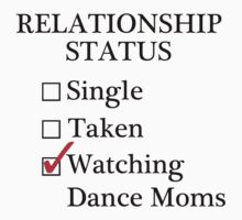 Relationship Status - Watching Dance Moms by A-Starry-Night