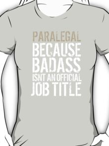 Hilarious 'Paralegal because Badass Isn't an Official Job Title' Tshirt, Accessories and Gifts T-Shirt